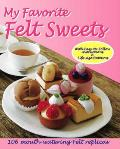 My Favorite Felt Sweets: 106 Mouth-Watering Felt Replicas Cover
