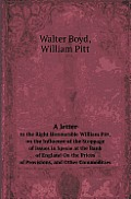 A Letter To The Right Honourable William Pitt, On The Influence Of The Stoppage Of Issues In Specie At The... by Walter Boyd