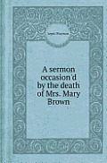 A Sermon Occasion'd By The Death Of Mrs. Mary Brown by Lewis Wayman
