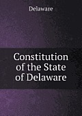 Constitution Of The State Of Delaware by Delaware