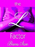 The L Factor! - Hot Lesbian Erotica - Fiction - Anthology of Erotic Short Stories
