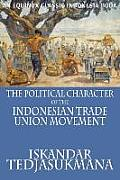 The Political Character of the Indonesian Trade Union Movement