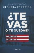 Te Vas O Te Quedas?: Historias Para Leer Antes de Cruzar la Frontera = You Go or Stay? (Temas de Hoy)