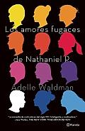 Los Amores Fugaces de Nathaniel P. = The Love Affairs of Nathaniel P.