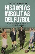 Historias Insolitas del Futbol: Curiosidades y Casos Increibles del Futbol Mundial