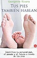 Tus Pies Tambien Hablan: Identifica Tu Personalidad, el Pasado y el Futuro A Traves de los Pies = Your Feet Also Tell a Story (Actualidad)