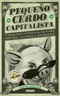 Pequeno Cerdo Capitalista: Finanzas Personales Para Hippies, Yuppies y Bohemios