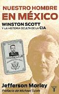 Nuestro Hombre en Mexico: Winston Scott y la Historia Oculta de la CIA = Our Man in Mexico (Memorias y Biografias)