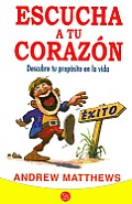 Escucha A Tu Corazon: Descubre Tu Proposito en la Vida = Follow Your Heart