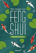 Haz Magia Con Feng Shui (Apply the Magic of Feng Shui and Change Your Life)