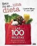 Esto No Es Una Dieta. Las 100 Recetas
