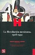 La Revolucion Mexicana, 1908-1932 (Historia)