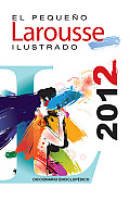 El Pequeno Larousse Ilustrado 2012: The Little Illustrated Larousse 2012 (El Pequeno Larousse Ilustrado)