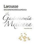 Larousse Diccionario Enciclopedico de la Gastronomia Mexicana