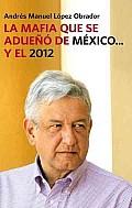 La Mafia Que Se Adueno De Mexico... Y El 2012 / the Mafia That Has Taken Over Mexico...and 2012