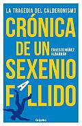 Cronica de Un Sexenio Fallido: La Tragedia del Calderonismo