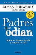 Padres Que Odian: Supere su Doloroso Legado y Recupere su Vida = Parents Who Hate