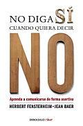 No Diga Si Cuando Quiere Decir No: Aprenda A Comunicarse de Forma Asertiva = Don't Say Yes When You Want to Say No