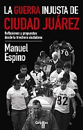 La Guerra Injusta De Ciudad Juarez / the Unfair War of Ciudad Juarez