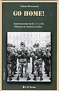 Go Home!: Intervenciones de La CIA y Los Marines En America Latina (Conjuras)