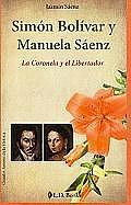 Simon Bolivar y Manuela Saenz: La Coronela y El Libertador (Grandes Amores de la Historia)