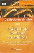 10 Soluciones Simples Para El Deficit de Atencion En Adultos: Como Superar La Distraccion Cronica y Alcanzar Tus Objetivos (10 Soluciones Simples)