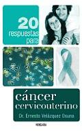 20 Respuestas Para Cancer Cervicouterino = 20 Answers to Cervical Cancer (Vivir Mejor)