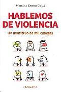 Hablemos de Violencia: Un Monstruo de Mil Cabezas = Let's Talk about Violence (Vivir Mejor)