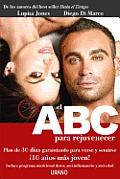 El ABC Para Rejuvenecer: Plan de 30 Dias Garantizado Para Verse y Sentirse 10 Anos Mas Joven!