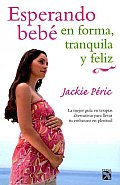 Esperando Bebe En Forma, Tranquila Y Feliz/ Waiting for Baby in Shape, Tranquility and Happiness