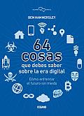 64 Cosas Que Debes Saber Sobre la Era Digital: Como Enfrentar el Futuro Sin Miedo = 64 Things You Should Know about the Digital Age (Cultura Digital)