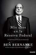 Mis Anos en la Reserva Federal: Un Analisis de la Fed y las Crisis Financieras = My Years at the Federal Reserve