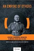An Empire of Others: Creating Ethnographic Knowledge in Imperial Russia and the USSR