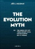 The Evolution Myth: Or, the Genes Cry Out Their Urgent Song, Mister Darwin Got It Wrong