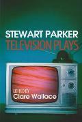 Television Plays: Stewart Parker