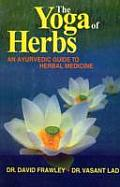 Yoga Of Herbs An Ayurvedic Guide To Herbal