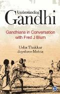 Understanding Gandhi: Gandhians in Conversation with Fred J Blum Cover