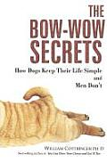 The Bow-Wow Secrets: How Dogs Keep Their Life Simple and Men Don't