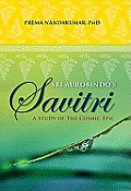 Sri Aurobindo's Savitri: A Study of the Cosmic Epic