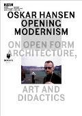 Oskar Hansen - Opening Modernism: On Open Form Architecture, Art and Didactics