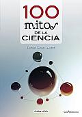 100 Mitos de La Ciencia (Cien X 100)