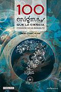 100 Enigmas Que La Ciencia (Todavia) No Ha Resuelto (Cien X 100)