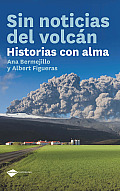 Sin Noticias del Volcan: Historias Con Alma = Without News of the Volcano