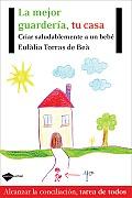 La Mejor Guarderia, Tu Casa: Criar Saludablemente a Un Bebe (Plataforma Actual)