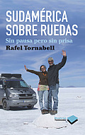 Sudamerica Sobre Ruedas: Sin Pausa Pero Sin Prisa = South America on Wheels