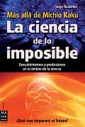 La  Ciencia de Lo Imposible: Mas Alla de Michio Kaku: Descubrimientos y Predicciones en el Ambito de la Ciencia = The Science of the Impossible: Michi (Ciencia)