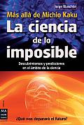 La  Ciencia de Lo Imposible: Mas Alla de Michio Kaku: Descubrimientos y Predicciones en el Ambito de la Ciencia = The Science of the Impossible: Michi (Ciencia)
