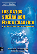 Los Gatos Suenan Con Fisica Cuantica: Y Los Perros Con Universos Paralelos