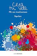 Crea Tu Vida: Pnl Con Visualizaciones (Ecologia Mental)