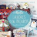 Labores Con Pajaros: Ganchillo, Punto, Costura, Fieltro, Creaciones Con Papel . . . y Mucho Mas (Mollie Hace ...)